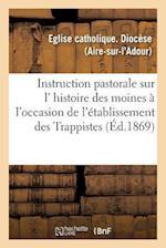 Instruction Pastorale Sur L' Histoire Des Moines, À l'Occasion de l'Établissement Des Trappistes
