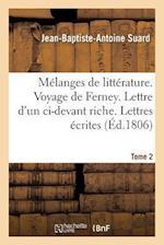 Mélanges de Littérature. Voyage de Ferney. Lettre d'Un CI-Devant Riche Tome 2