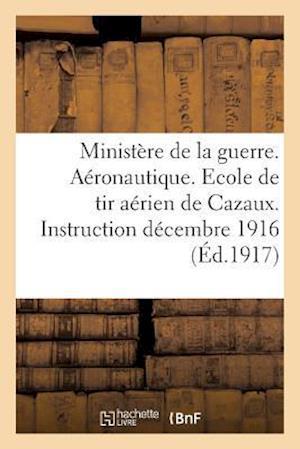 Bog, paperback Ministere de La Guerre. Aeronautique. Ecole de Tir Aerien de Cazaux. Instruction 1er Decembre 1916 af Impr De Gounouilhou