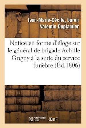 Notice En Forme d'Éloge Sur Le Général de Brigade Achille Grigny Lue À La Suite Du Service Funèbre