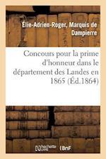 Concours Pour La Prime D'Honneur Dans Le Departement Des Landes En 1865. Memoire = Concours Pour La Prime D'Honneur Dans Le Da(c)Partement Des Landes af De Dampierre-E-A-R