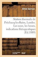 Station Thermale de Prechacq-Les-Bains, Landes. Les Eaux, Les Boues, Indications Therapeutiques af Alfred Darroze