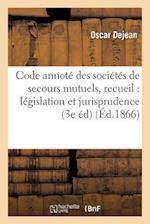 Code Annote Des Societes de Secours Mutuels, Recueil de La Legislation Et de La Jurisprudence af Oscar Dejean