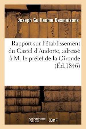 Rapport Sur l'Établissement Du Castel d'Andorte, Adressé À M. Le Préfet de la Gironde