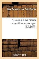 Clovis, Ou La France Chrestienne. Complet af Desmarets De Saint-Sorlin