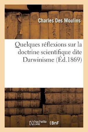 Bog, paperback Quelques Reflexions Sur La Doctrine Scientifique Dite Darwinisme = Quelques Ra(c)Flexions Sur La Doctrine Scientifique Dite Darwinisme af Des Moulins-C