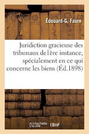 Bog, paperback Juridiction Gracieuse Des Tribunaux de Premiere Instance, Specialement En Ce Qui Concerne Les Biens af Edouard-G Faure