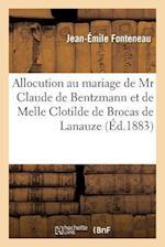 Allocution Prononcée Au Mariage de MR Claude de Bentzmann Et de Melle Clotilde de Brocas de Lanauze