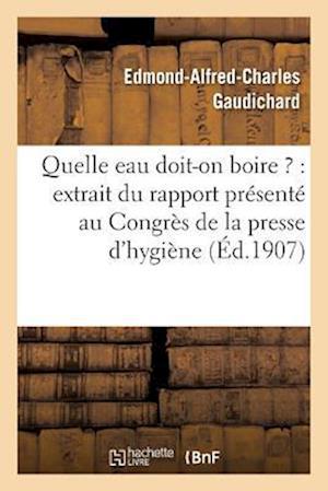 Bog, paperback Quelle Eau Doit-On Boire ?: Extrait Du Rapport Presente Au Congres de La Presse D'Hygiene