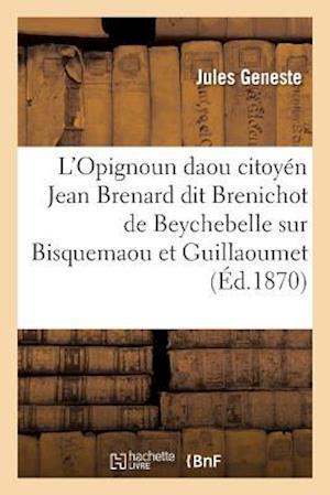 Bog, paperback L'Opignoun Daou Citoyen Jean Brenard Dit Brenichot de Beychebelle, Sur Bisquemaou Et Guillaoumet = L'Opignoun Daou Citoya(c)N Jean Brenard Dit Brenich