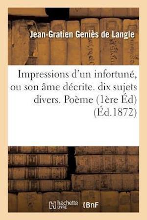 Bog, paperback Impressions D'Un Infortune, Ou Son AME Decrite. Premiere Edition Contenant Dix Sujets Divers. Poeme = Impressions D'Un Infortuna(c), Ou Son A[me Da(c) af Genies De Langle-J-G