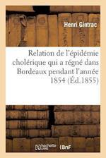 Relation de L'Epidemie Cholerique Qui a Regne Dans L'Arrondissement de Bordeaux En 1854