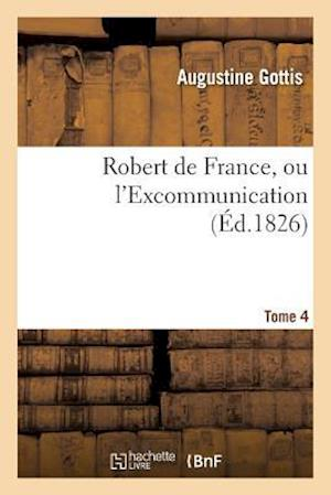 Robert de France, Ou L'Excommunication. Tome 4