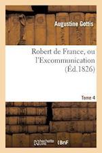 Robert de France, Ou L'Excommunication. Tome 4