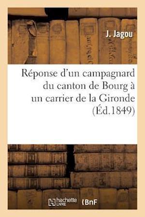 Bog, paperback Reponse D'Un Campagnard Du Canton de Bourg a Un Carrier de La Gironde af J. Jagou