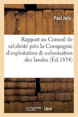Bog, paperback Rapport Au Conseil de Salubrite Institue Pres La Compagnie D'Exploitation & Colonisation Des Landes af Paul Jolly