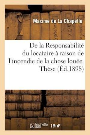Bog, paperback de La Responsabilite Du Locataire a Raison de L'Incendie de La Chose Louee. These Pour Le Doctorat af De La Chapelle-M