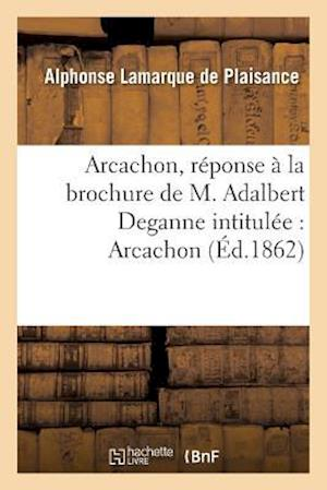 Arcachon, Reponse a la Brochure de M. Adalbert Deganne Intitulee