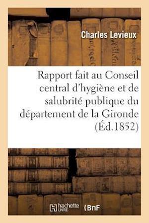 Bog, paperback Rapport Fait Au Conseil Central D'Hygiene Et de Salubrite Publique Du Departement de La Gironde af Charles Levieux