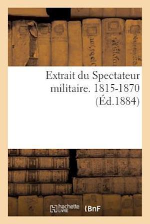 Bog, paperback Extrait Du Spectateur Militaire. 1815-1870 af Collectif