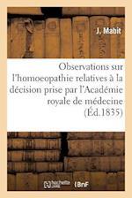 Observations Sur L'Homoeopathie, Relatives a la Decision Prise Par L'Academie Royale de Medecine = Observations Sur L'Homoeopathie, Relatives a la Da( af Mabit-J