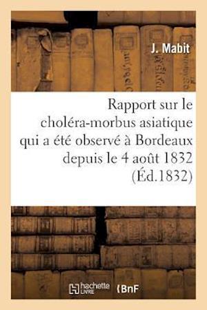 Bog, paperback Rapport Sur Le Cholera-Morbus Asiatique Qui a Ete Observe a Bordeaux Depuis Le 4 Aout 1832 = Rapport Sur Le Chola(c)Ra-Morbus Asiatique Qui A A(C)Ta(c af Mabit-J
