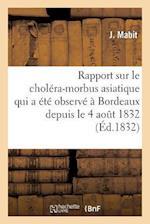 Rapport Sur Le Cholera-Morbus Asiatique Qui a Ete Observe a Bordeaux Depuis Le 4 Aout 1832 af J. Mabit
