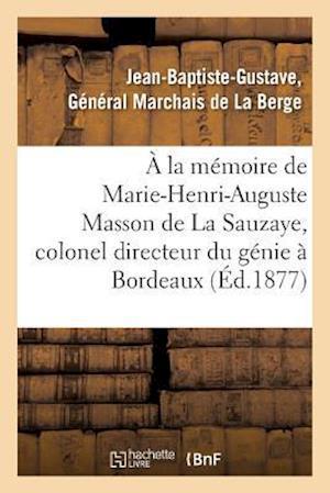 Bog, paperback a la Memoire de Marie-Henri-Auguste Masson de La Sauzaye, Colonel Directeur Du Genie a Bordeaux af Marchais De La Berge-J-B