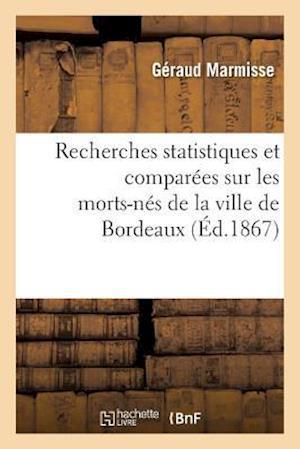 Bog, paperback Recherches Statistiques Et Comparees Sur Les Morts-Nes de La Ville de Bordeaux af Geraud Marmisse