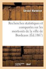 Recherches Statistiques Et Comparées Sur Les Morts-Nés de la Ville de Bordeaux