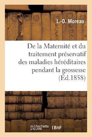 Bog, paperback de La Maternite Et Du Traitement Preservatif Des Maladies Hereditaires Pendant La Grossesse af L. -D Moreau