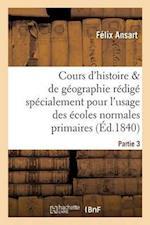 Cours d'Histoire Et de Géographie, Rédigé Pour l'Usage Des Écoles Normales Primaires. Partie 3