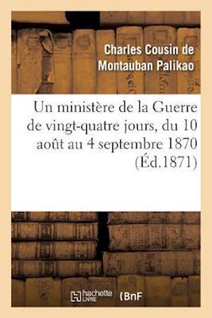 Bog, paperback Un Ministere de La Guerre de Vingt-Quatre Jours, Du 10 Aout Au 4 Septembre 1870 af Charles Cousin De Montauban Palikao