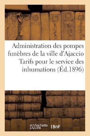 Bog, paperback Administration Des Pompes Funebres de La Ville D'Ajaccio Tarifs Pour Le Service Des Inhumations