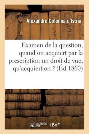 Bog, paperback Examen de La Question, Quand on Acquiert Par La Prescription Un Droit de Vue, Qu'acquiert-On ? af Colonna D'Istria-A