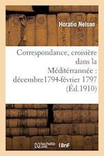 Correspondance, Croisiere Dans La Mediterrannee, Decembre1794-Fevrier 1797 = Correspondance, Croisia]re Dans La Ma(c)Dita(c)Rranna(c)E, Da(c)Cembre179 af Horatio Nelson