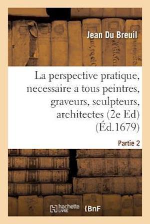 Bog, paperback La Perspective Pratique, Necessaire a Tous Peintres, Graveurs, Sculpteurs, Architectes Partie 2 af Du Breuil-J
