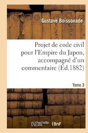 Bog, paperback Projet de Code Civil Pour L'Empire Du Japon, Accompagne D'Un Commentaire. Tome 3 = Projet de Code Civil Pour L'Empire Du Japon, Accompagna(c) D'Un Com af Boissonade-G