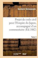 Projet de Code Civil Pour L'Empire Du Japon, Accompagne D'Un Commentaire. Tome 3 = Projet de Code Civil Pour L'Empire Du Japon, Accompagna(c) D'Un Com af Boissonade-G