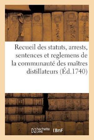 Bog, paperback Recueil Des Statuts, Arrests, Sentences Et Reglemens de La Communaute Des Maitres Distillateurs = Recueil Des Statuts, Arrests, Sentences Et Reglemens af France