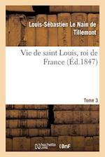 Vie de Saint Louis, Roi de France. Tome 3 af Le Nain De Tillemont-L-S
