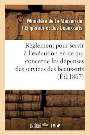 Bog, paperback Reglement Pour Servir A L'Execution, En Ce Qui Concerne Les Depenses Des Services Des Beaux-Arts af France Ministere