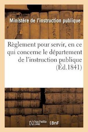 Bog, paperback Reglement Pour Servir, En Ce Qui Concerne Le Departement de L'Instruction Publique af France Ministere