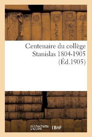 Centenaire Du Collège Stanislas 1804-1905.
