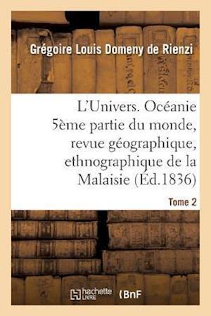 Bog, paperback L'Univers. Oceanie 5eme Partie Du Monde, Revue Geographique, Ethnographique de La Malaisie Tome 2 af Domeny De Rienzi-G