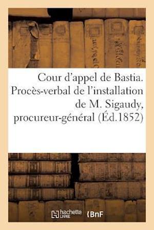 Cour d'Appel de Bastia. Procès-Verbal de l'Installation de M. Sigaudy En Qualité de Procureur