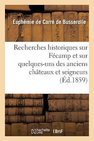 Bog, paperback Recherches Historiques Sur Fecamp Et Sur Quelques-Uns Des Anciens Chateaux Et Seigneurs = Recherches Historiques Sur Fa(c)Camp Et Sur Quelques-Uns Des af De Carre De Busserolle-E