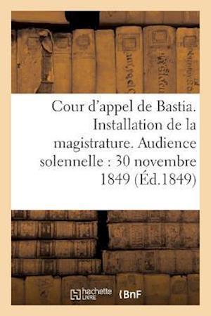 Bog, paperback Cour D'Appel de Bastia. Installation de La Magistrature. Audience Solennelle Du 30 Novembre 1849 af France