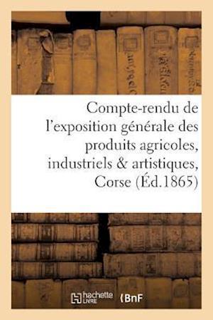 Bog, paperback Compte-Rendu de L'Exposition Generale Des Produits Agricoles, Industriels & Artistiques de La Corse af Impr Fabiani