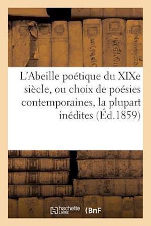 Bog, paperback L'Abeille Poetique Du Xixe Siecle, Ou Choix de Poesies Contemporaines, La Plupart Inedites af J. Pellissier